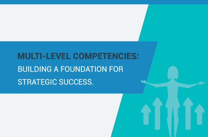 Multi-level competencies: Building a foundation for strategic success